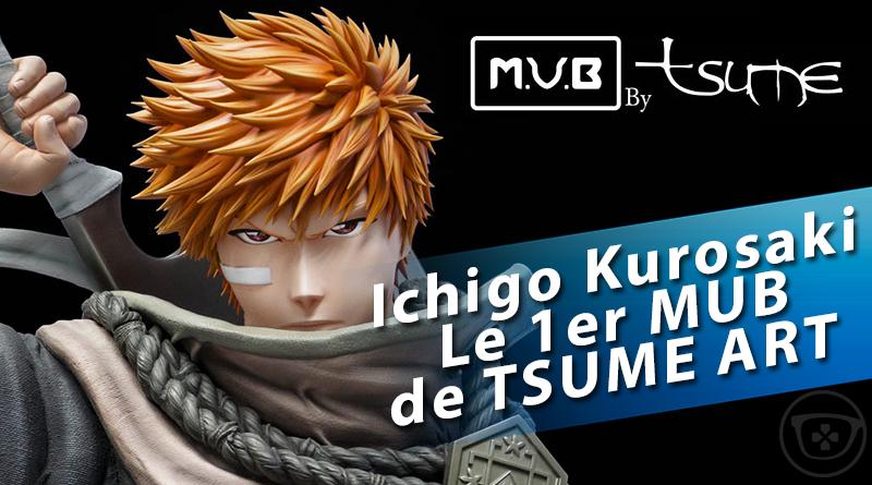 Tsume Art dévoile son 1er MUB : Ichigo Kurosaki – Un buste taille réelle